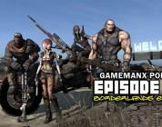 Gamemanx Podcast Episode 63: Borderlands Edition