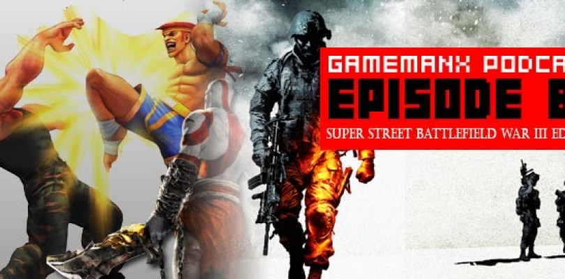GameManx Podcast Episode 82: Super Street Battlefield War III Edition
