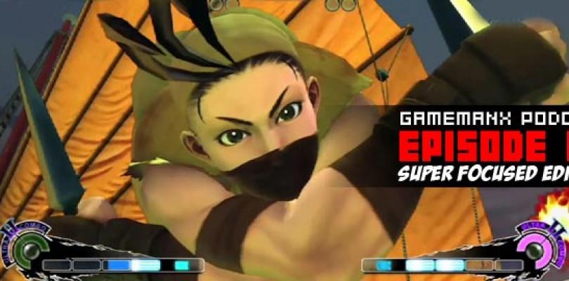 GameManx Podcast Episode 87: Super Focused Edition