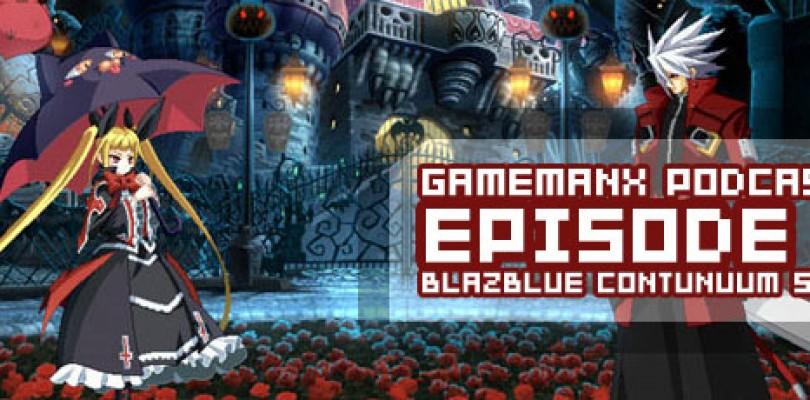 GameManx Podcast Ep 98: Blazblue Continuum Shift