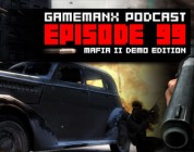 GameManx Podcast Episode 99: Mafia II Demo Edition