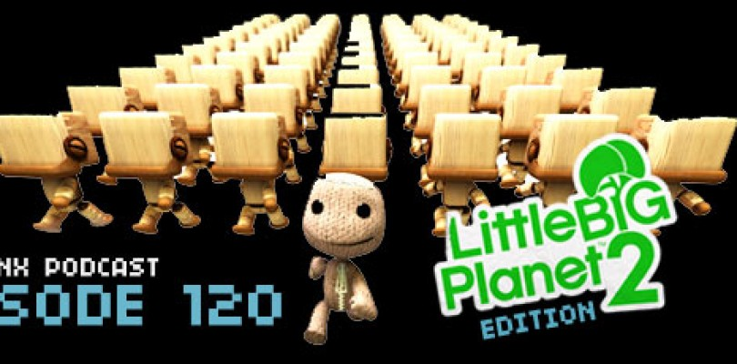 GameManx Podcast Episode 120: Little Big Planet 2 Edition