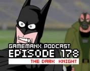 GameManx Podcast Ep. 178: The Dark Knight Rises?