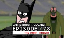 GameManx Podcast Ep. 178: The Dark Knight Rises?