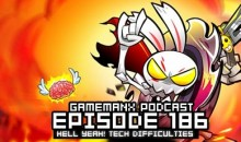 GameManx Podcast Ep. 186: Hell Yeah… Tech Difficulties!