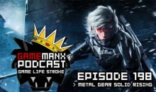 GameManx Podcast Ep 198: Metal Gear Rising