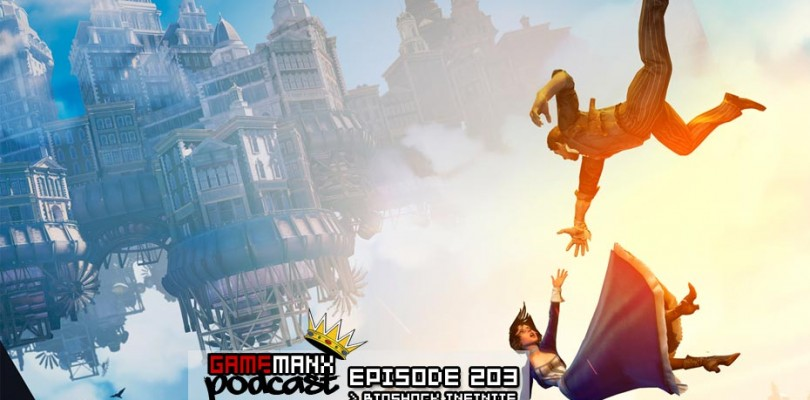 GameManx Podcast Ep 203: Bioshock Infinite